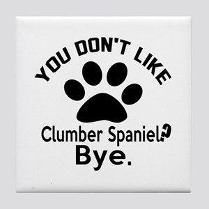 You Do Not Like Clumber Spaniel Dog ? Tile Coaster