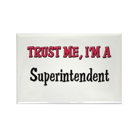 Trust Me I'm a Superintendent Rectangle Magnet