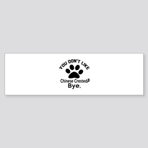 You Do Not Like Chinese Crested D Sticker (Bumper)