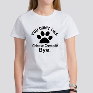 You Do Not Like Chinese Crested Do Women's T-Shirt