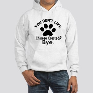 You Do Not Like Chinese Crested Hooded Sweatshirt