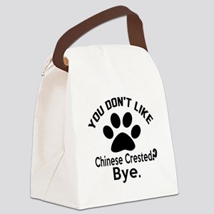 You Do Not Like Chinese Crested D Canvas Lunch Bag
