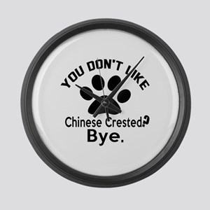 You Do Not Like Chinese Crested D Large Wall Clock