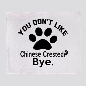 You Do Not Like Chinese Crested Dog Throw Blanket