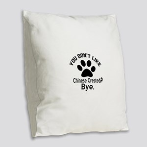 You Do Not Like Chinese Creste Burlap Throw Pillow