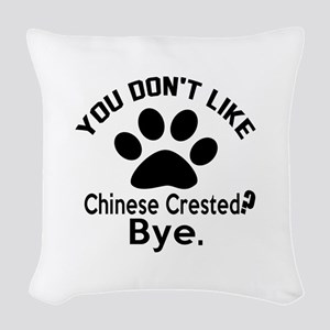 You Do Not Like Chinese Creste Woven Throw Pillow