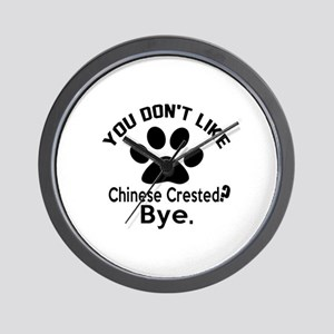 You Do Not Like Chinese Crested Dog ? B Wall Clock