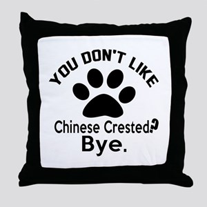 You Do Not Like Chinese Crested Dog ? Throw Pillow