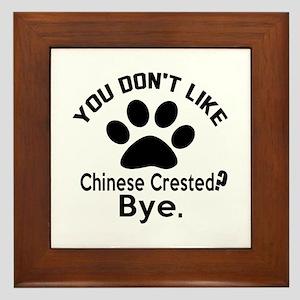You Do Not Like Chinese Crested Dog ? Framed Tile