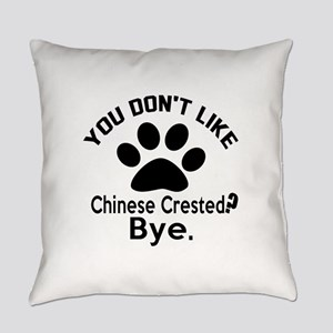 You Do Not Like Chinese Crested Do Everyday Pillow