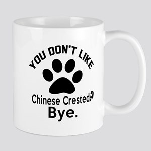 You Do Not Like Chinese Crested Dog ? B Mug