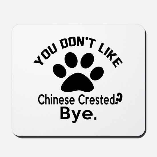 You Do Not Like Chinese Crested Dog ? By Mousepad