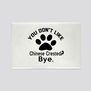 You Do Not Like Chinese Crested D Rectangle Magnet