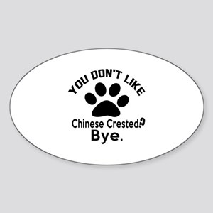 You Do Not Like Chinese Crested Dog Sticker (Oval)