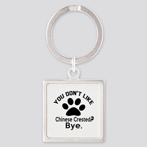 You Do Not Like Chinese Crested Do Square Keychain