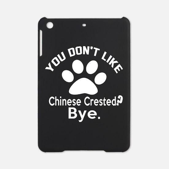 You Do Not Like Chinese Crested Dog iPad Mini Case