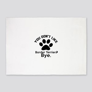 You Do Not Like Border Terrier Dog 5'x7'Area Rug