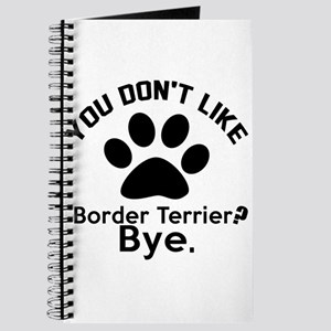 You Do Not Like Border Terrier Dog ? Bye Journal