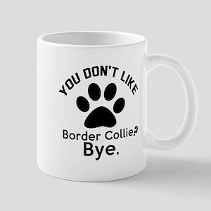 You Do Not Like Border Collie Dog ? Bye Mug