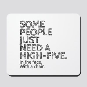 Some People Just Need A High-Five. In Th Mousepad
