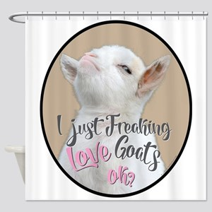 GOAT | Just Freaking LOVE Goats - B Shower Curtain
