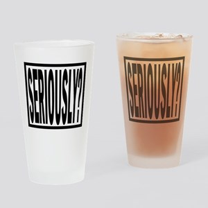 Seriously? Drinking Glass