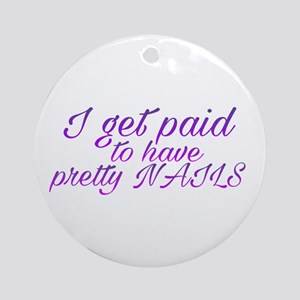 Paid for pretty nails Round Ornament