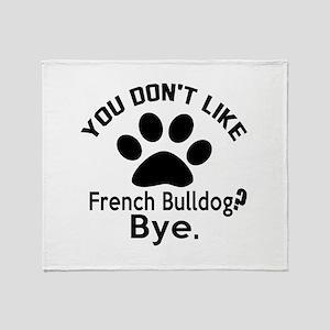 You Do Not Like French bulldog Dog ? Throw Blanket