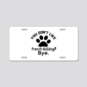 You Do Not Like French bull Aluminum License Plate