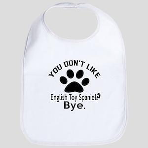 You Do Not Like English Toy Spaniel Dog ? Bye Bib