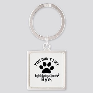 You Do Not Like English Springer S Square Keychain