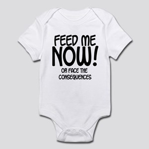 Feed Me NOW - or face the con Infant Bodysuit