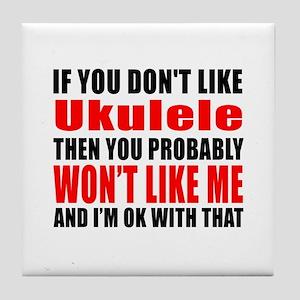 If You Do Not Like ukulele Tile Coaster