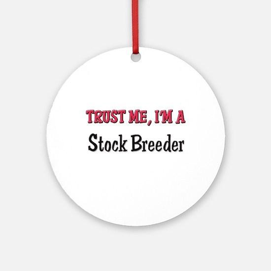 Trust Me I'm a Stock Breeder Ornament (Round)