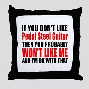 If You Do Not Like Pedal Steel Guitar Throw Pillow