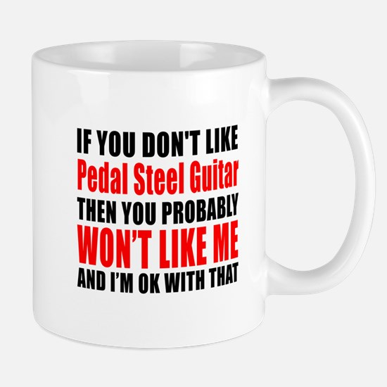 If You Do Not Like Pedal Steel Guitar Mug