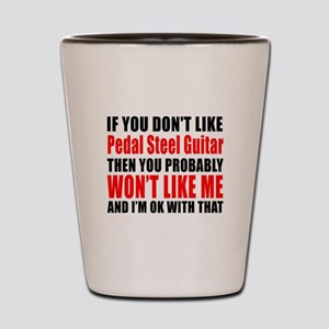 If You Do Not Like Pedal Steel Guitar Shot Glass