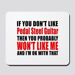 If You Do Not Like Pedal Steel Guitar Mousepad