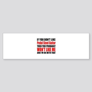 If You Do Not Like Pedal Steel Gu Sticker (Bumper)