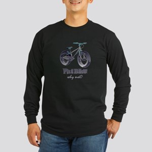Fat Bike Why Not Motivational Quote Long Sleeve T-