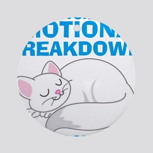 In the event of Emotional Breakdown Cat Round Orna