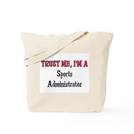 Trust Me I'm a Sports Administrator Tote Bag