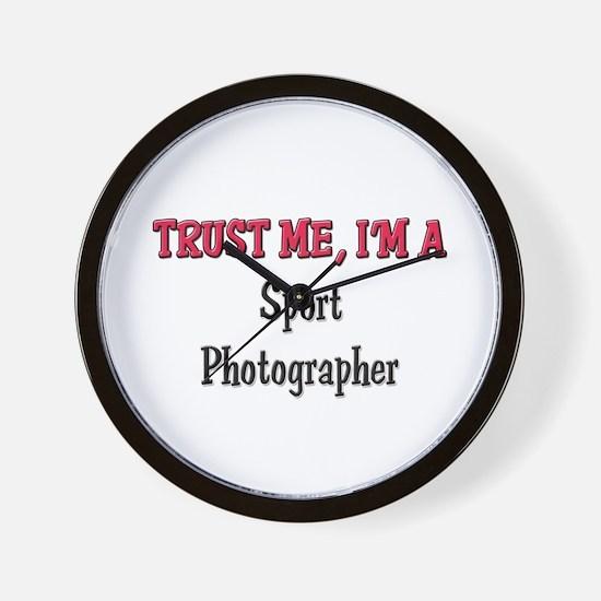 Trust Me I'm a Sport Photographer Wall Clock