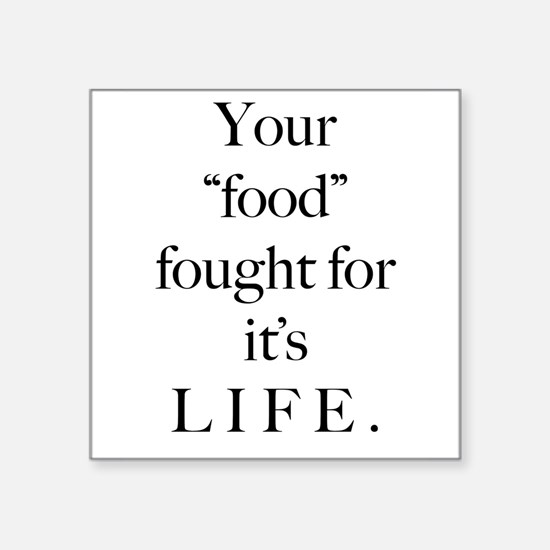 Your food fought for its life Sticker