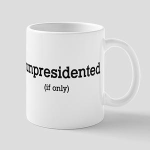 #unpresidented (if only) Mug