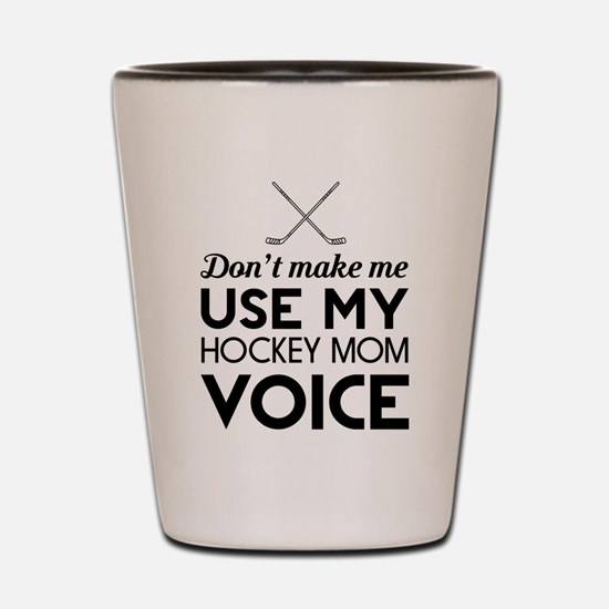 Don't Make Me Use Hockey Mom Voice T Sh Shot Glass