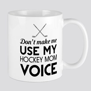 Don't Make Me Use Hockey Mom Voice T Shirt Mugs