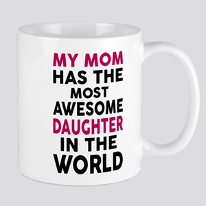 My Mom Has The Most Awesome Daughter In The W Mugs