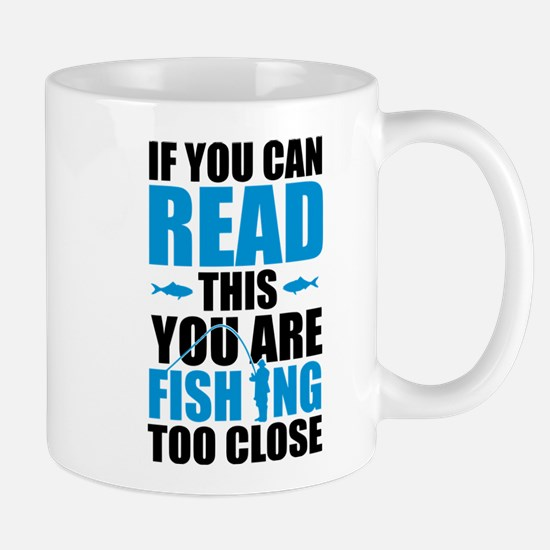 If You Can Read This You Are Fishing Too Clos Mugs