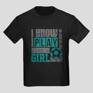 I Know I Play Soccer Like A Girl T Shirt T-Shirt